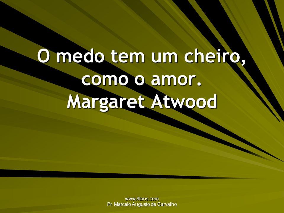 www.4tons.com Pr. Marcelo Augusto de Carvalho O medo tem um cheiro, como o amor. Margaret Atwood