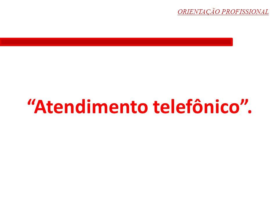 """ORIENTAÇÃO PROFISSIONAL """"Atendimento telefônico""""."""