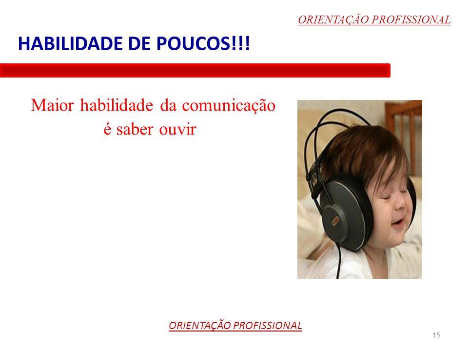 Maior habilidade da comunicação é saber ouvir 15 ORIENTAÇÃO PROFISSIONAL HABILIDADE DE POUCOS!!!