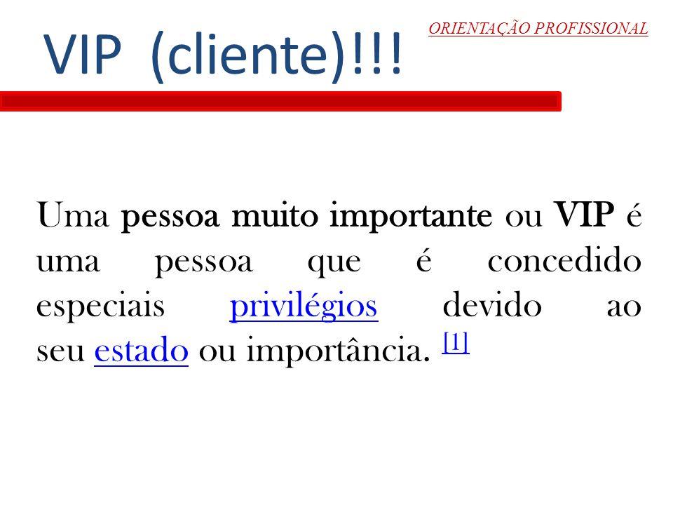 ORIENTAÇÃO PROFISSIONAL Uma pessoa muito importante ou VIP é uma pessoa que é concedido especiais privilégios devido ao seu estado ou importância. [1]