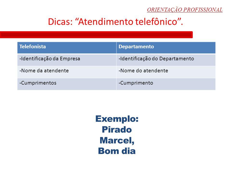 """ORIENTAÇÃO PROFISSIONAL Dicas: """"Atendimento telefônico"""". TelefonistaDepartamento -Identificação da Empresa-Identificação do Departamento -Nome da aten"""