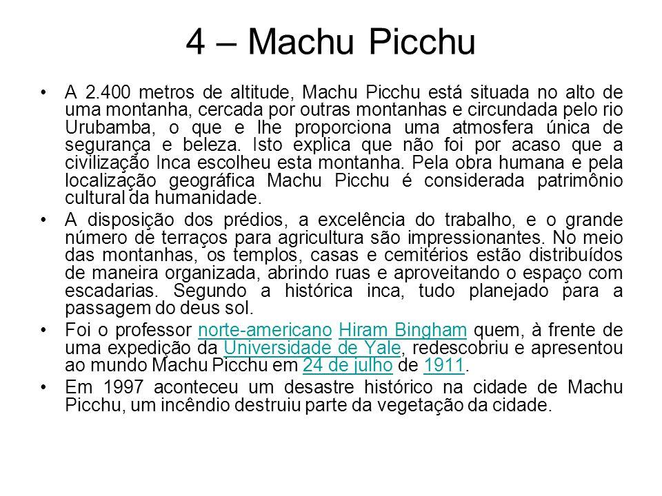 4 – Machu Picchu A 2.400 metros de altitude, Machu Picchu está situada no alto de uma montanha, cercada por outras montanhas e circundada pelo rio Uru