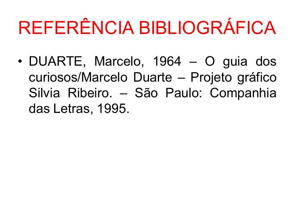 REFERÊNCIA BIBLIOGRÁFICA DUARTE, Marcelo, 1964 – O guia dos curiosos/Marcelo Duarte – Projeto gráfico Silvia Ribeiro. – São Paulo: Companhia das Letra