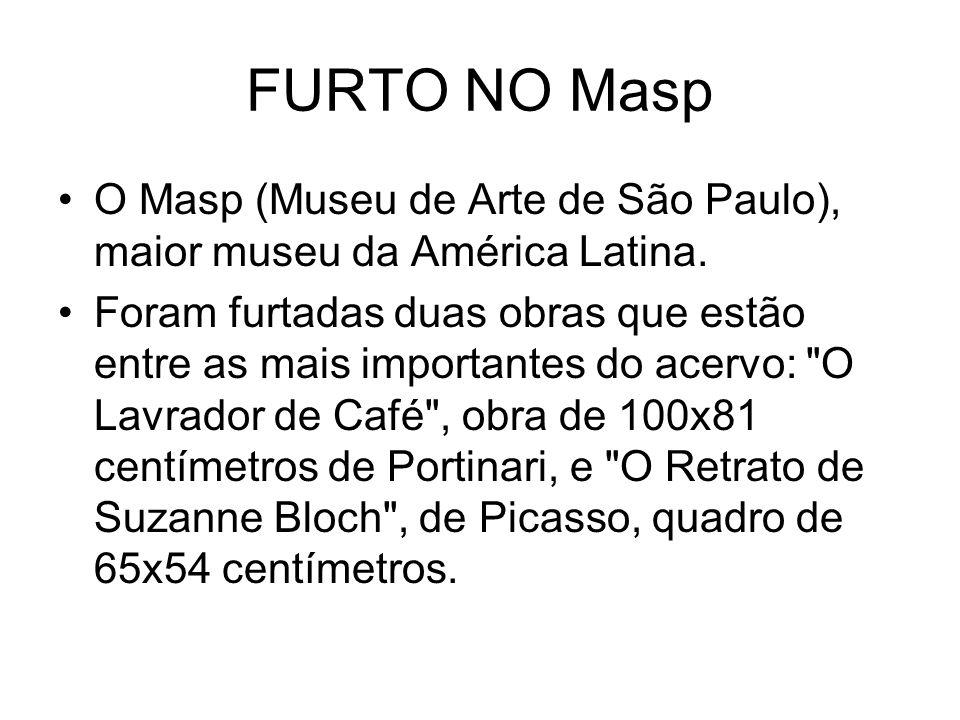 FURTO NO Masp O Masp (Museu de Arte de São Paulo), maior museu da América Latina. Foram furtadas duas obras que estão entre as mais importantes do ace