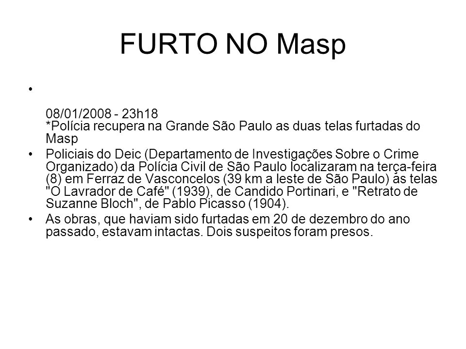 FURTO NO Masp 08/01/2008 - 23h18 *Polícia recupera na Grande São Paulo as duas telas furtadas do Masp Policiais do Deic (Departamento de Investigações