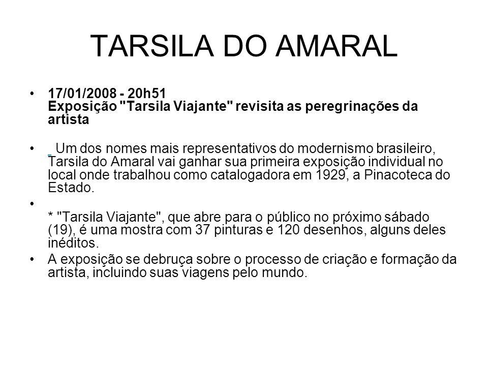 TARSILA DO AMARAL 17/01/2008 - 20h51 Exposição