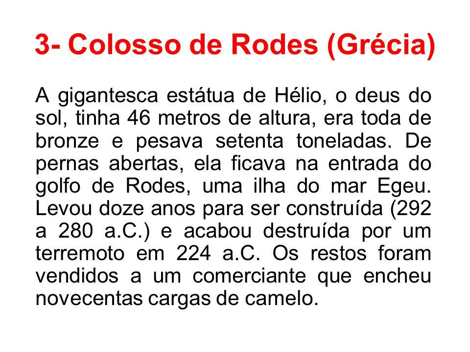 3- Colosso de Rodes (Grécia) A gigantesca estátua de Hélio, o deus do sol, tinha 46 metros de altura, era toda de bronze e pesava setenta toneladas. D