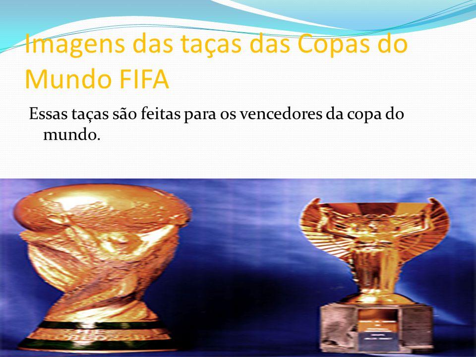 Imagens das taças das Copas do Mundo FIFA Essas taças são feitas para os vencedores da copa do mundo.