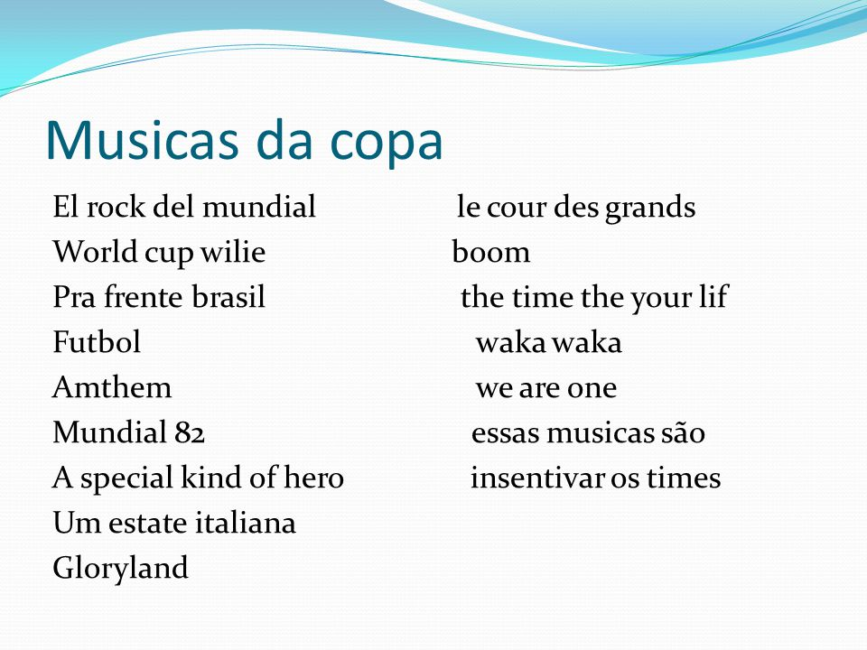 Musicas da copa El rock del mundial le cour des grands World cup wilie boom Pra frente brasil the time the your lif Futbol waka waka Amthem we are one