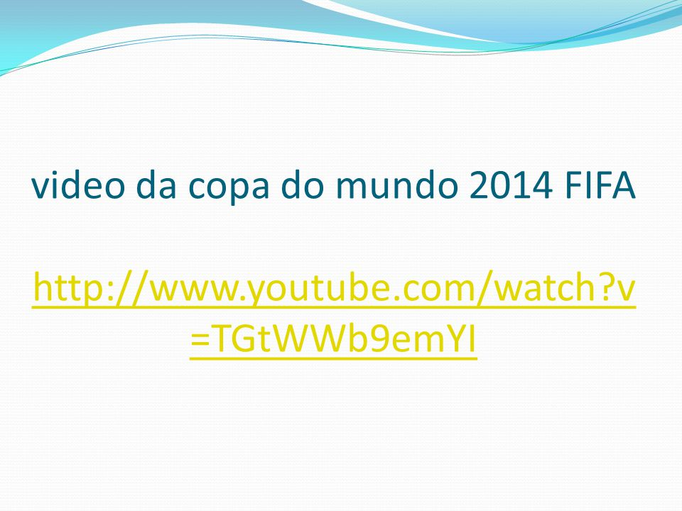 video da copa do mundo 2014 FIFA http://www.youtube.com/watch?v =TGtWWb9emYI http://www.youtube.com/watch?v =TGtWWb9emYI