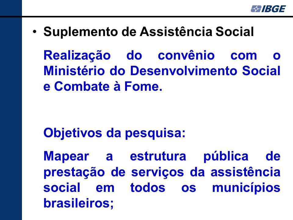 Suplemento de Assistência Social Realização do convênio com o Ministério do Desenvolvimento Social e Combate à Fome.