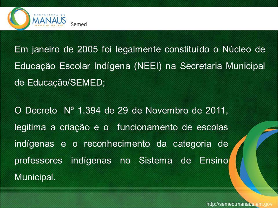 Em janeiro de 2005 foi legalmente constituído o Núcleo de Educação Escolar Indígena (NEEI) na Secretaria Municipal de Educação/SEMED; O Decreto Nº 1.394 de 29 de Novembro de 2011, legitima a criação e o funcionamento de escolas indígenas e o reconhecimento da categoria de professores indígenas no Sistema de Ensino Municipal.