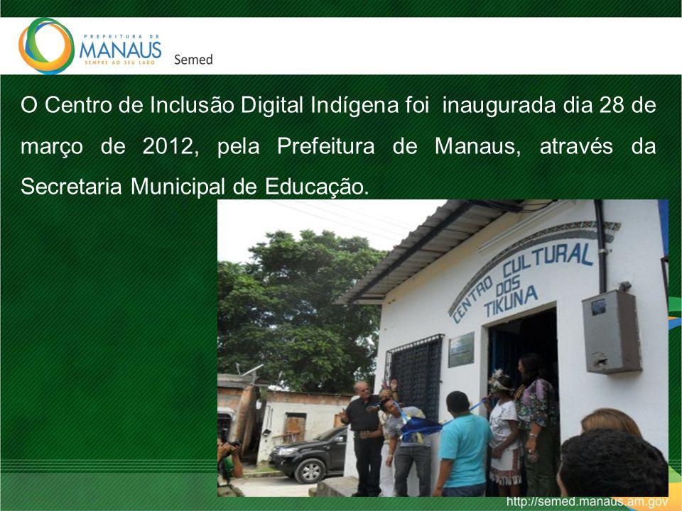 O Centro de Inclusão Digital Indígena foi inaugurada dia 28 de março de 2012, pela Prefeitura de Manaus, através da Secretaria Municipal de Educação.