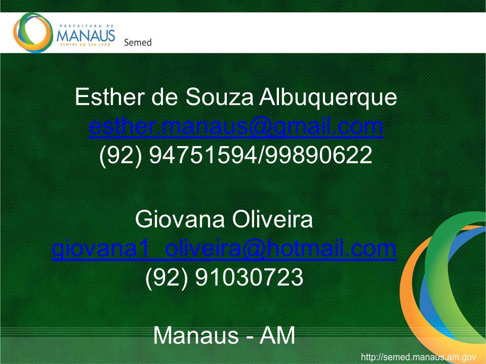 Esther de Souza Albuquerque esther.manaus@gmail.com (92) 94751594/99890622 esther.manaus@gmail.com Giovana Oliveira giovana1_oliveira@hotmail.com giovana1_oliveira@hotmail.com (92) 91030723 Manaus - AM