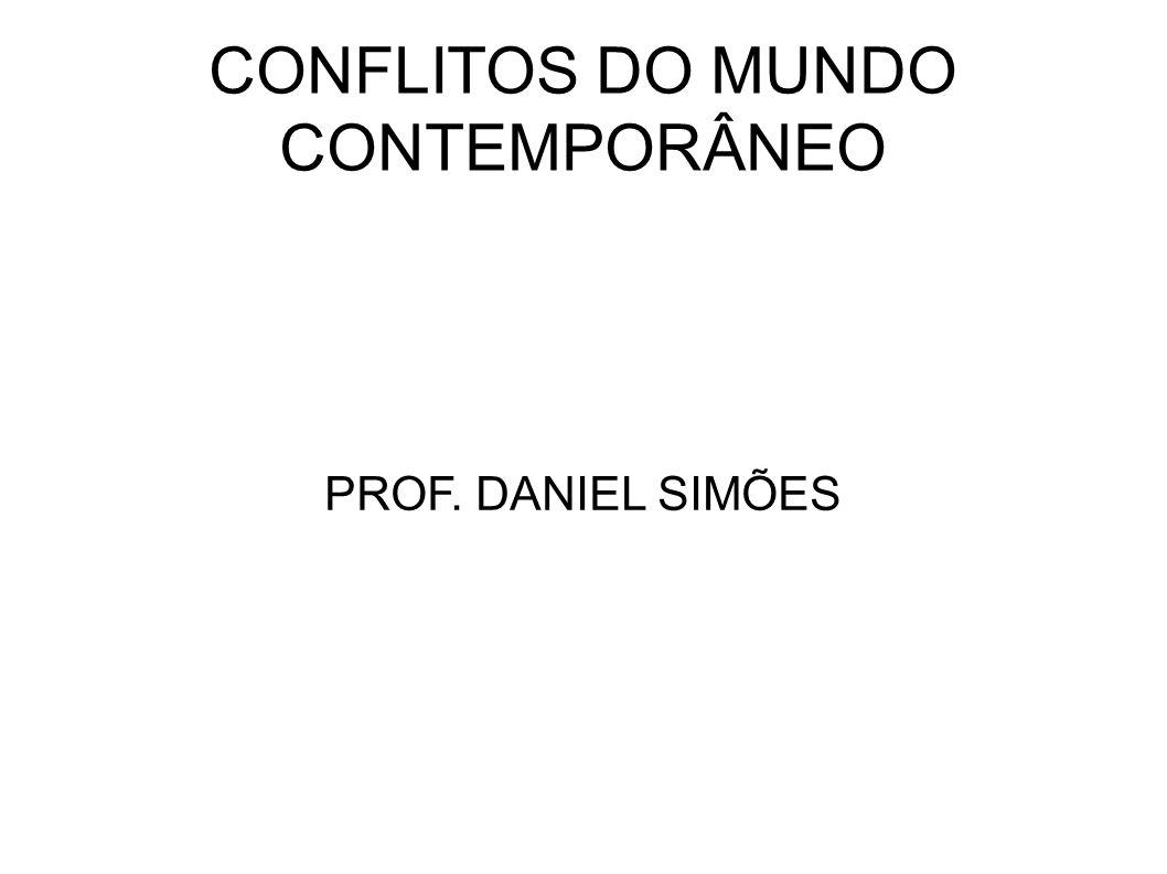 CONFLITOS DO MUNDO CONTEMPORÂNEO PROF. DANIEL SIMÕES