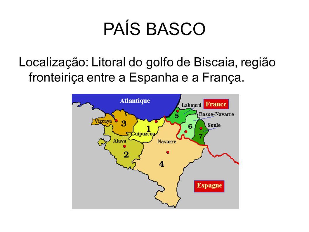 PAÍS BASCO Localização: Litoral do golfo de Biscaia, região fronteiriça entre a Espanha e a França.