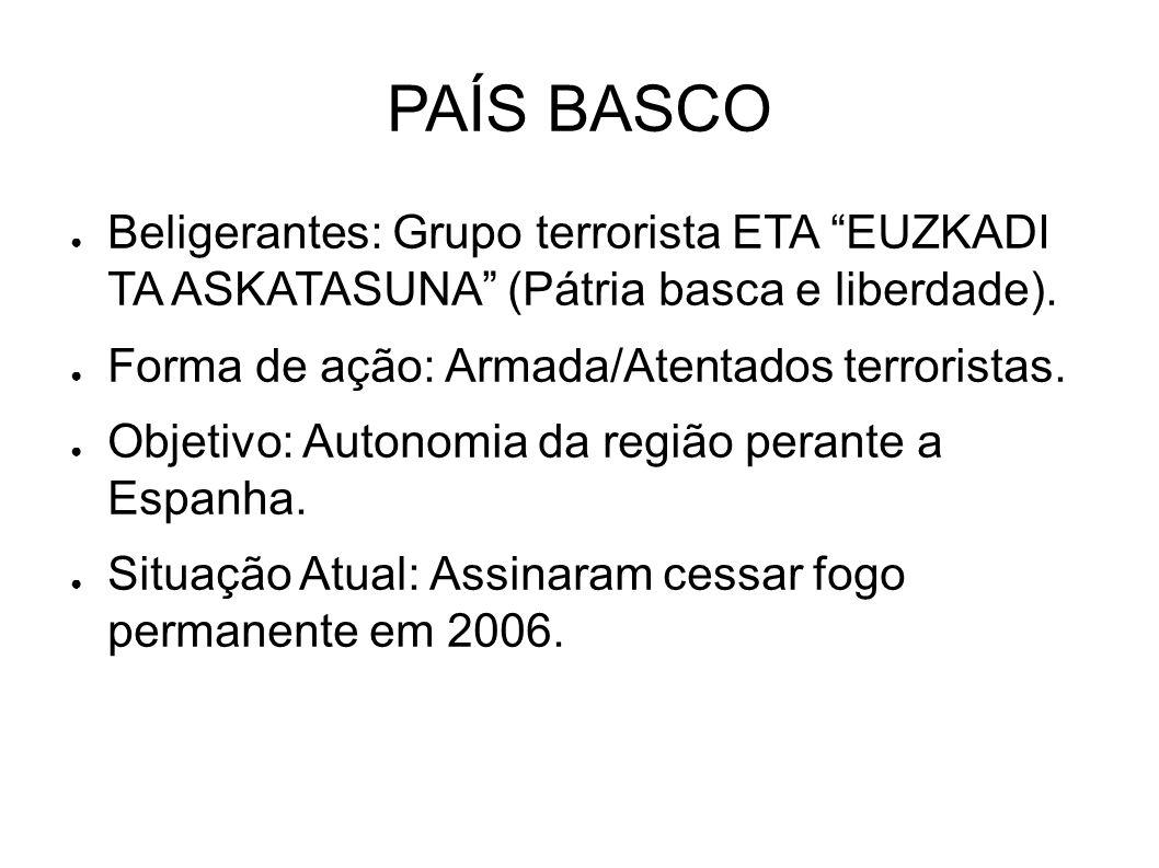 """PAÍS BASCO ● Beligerantes: Grupo terrorista ETA """"EUZKADI TA ASKATASUNA"""" (Pátria basca e liberdade). ● Forma de ação: Armada/Atentados terroristas. ● O"""