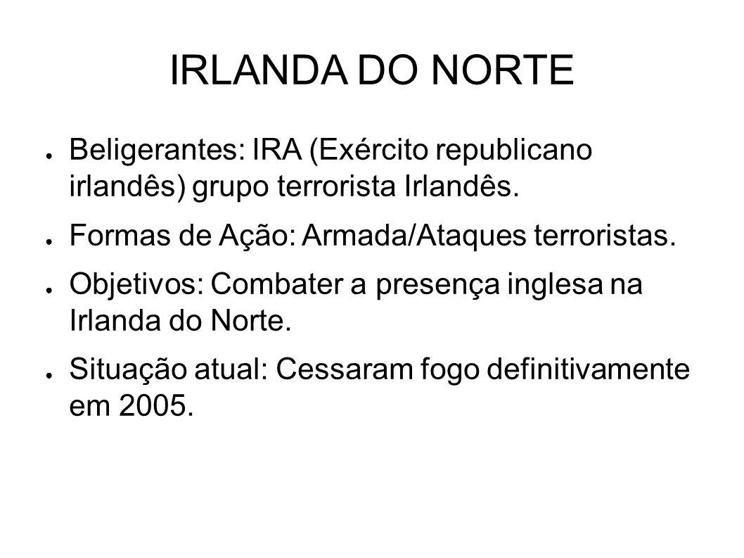 IRLANDA DO NORTE ● Beligerantes: IRA (Exército republicano irlandês) grupo terrorista Irlandês. ● Formas de Ação: Armada/Ataques terroristas. ● Objeti