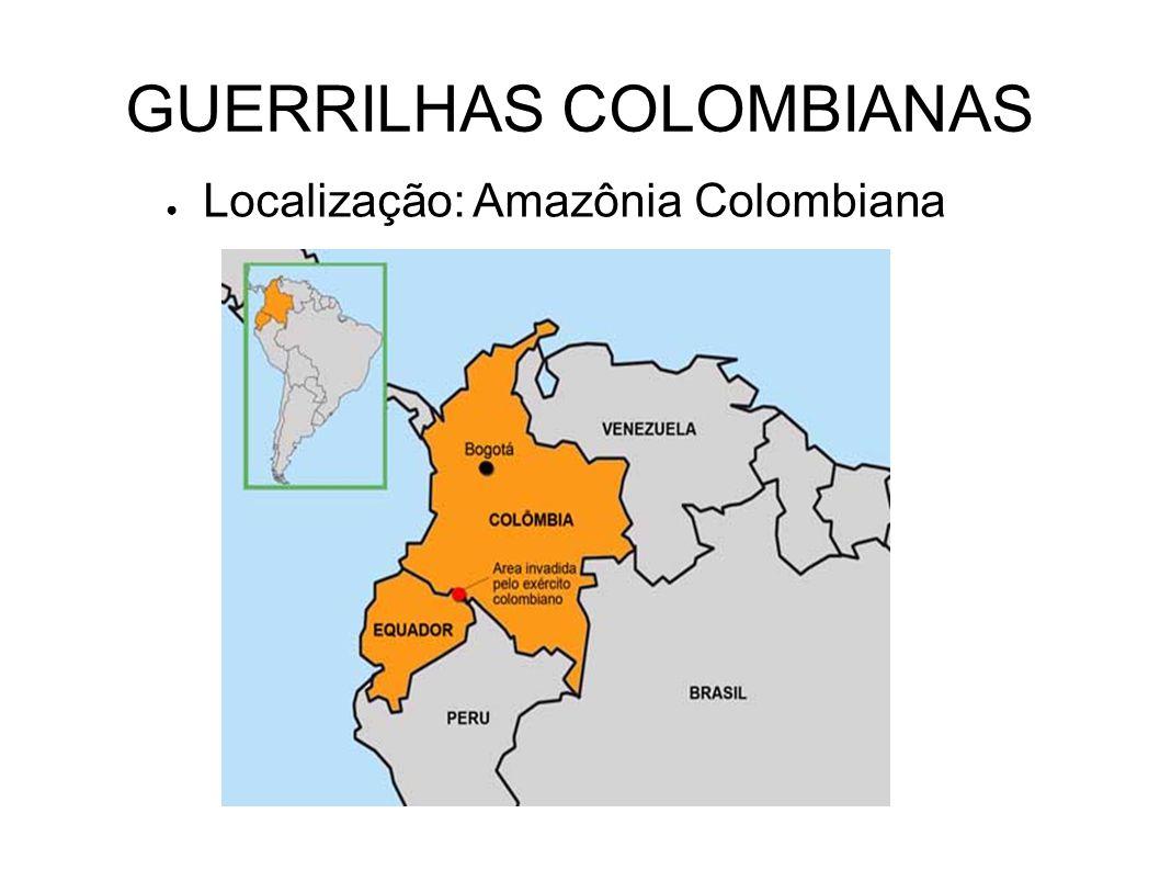 GUERRILHAS COLOMBIANAS ● Localização: Amazônia Colombiana