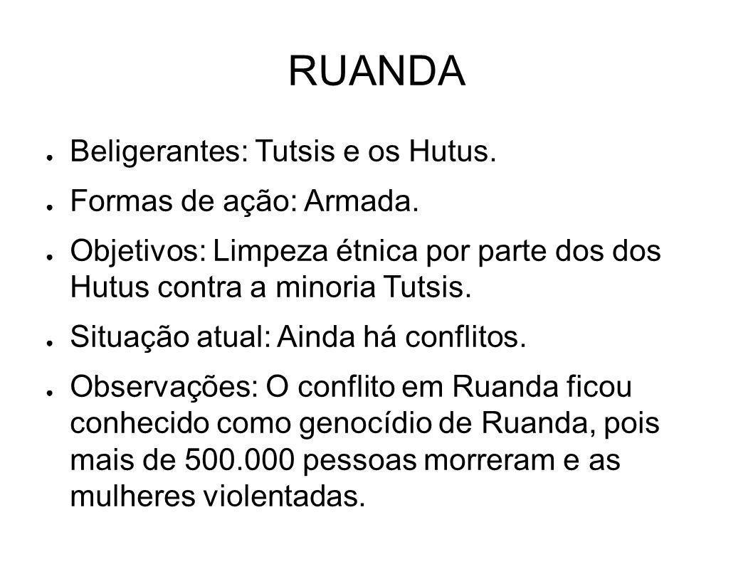 ● Beligerantes: Tutsis e os Hutus. ● Formas de ação: Armada. ● Objetivos: Limpeza étnica por parte dos dos Hutus contra a minoria Tutsis. ● Situação a