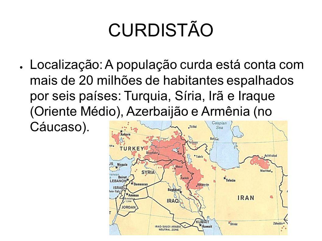 CURDISTÃO ● Localização: A população curda está conta com mais de 20 milhões de habitantes espalhados por seis países: Turquia, Síria, Irã e Iraque (O