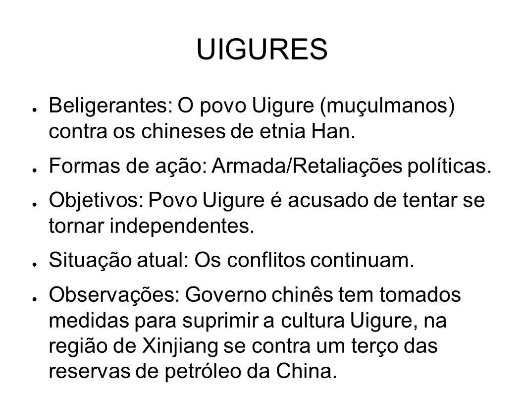 UIGURES ● Beligerantes: O povo Uigure (muçulmanos) contra os chineses de etnia Han. ● Formas de ação: Armada/Retaliações políticas. ● Objetivos: Povo