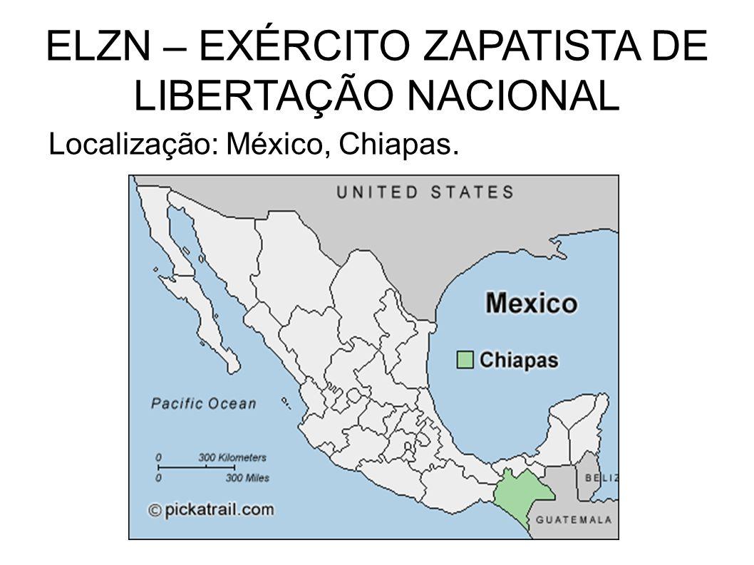 ELZN – EXÉRCITO ZAPATISTA DE LIBERTAÇÃO NACIONAL Localização: México, Chiapas.