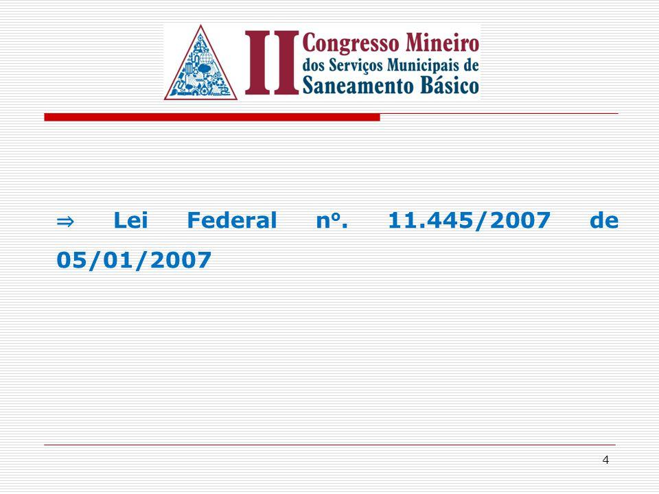 4 ⇒ Lei Federal n o. 11.445/2007 de 05/01/2007
