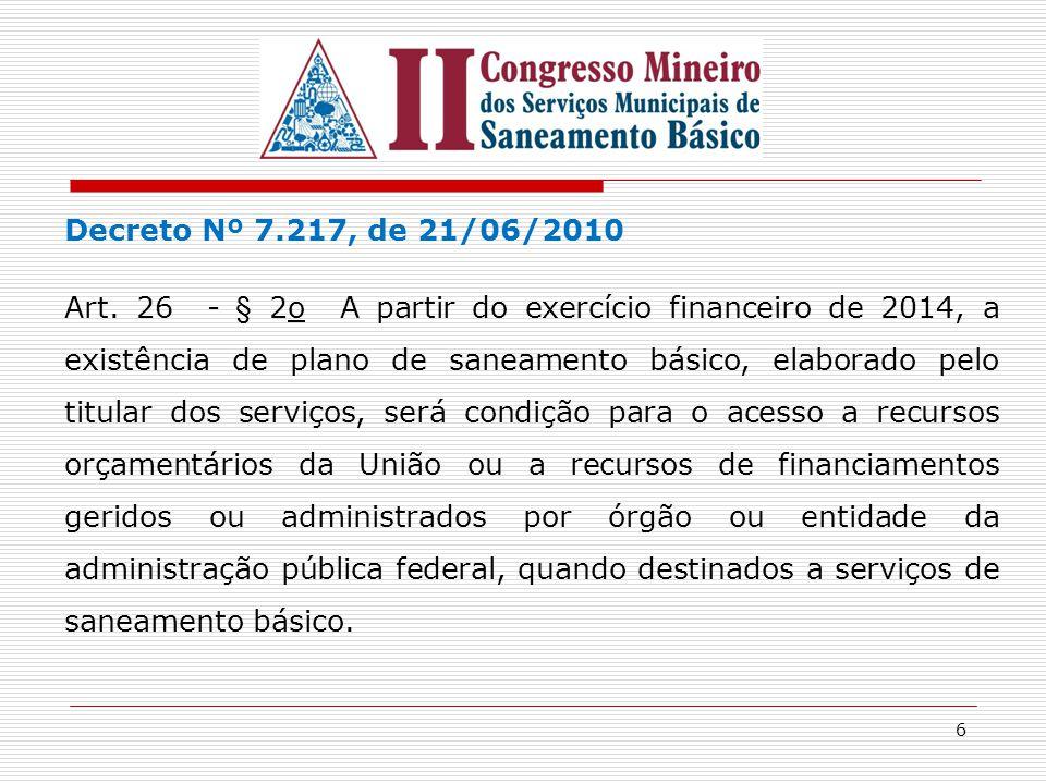 6 Decreto Nº 7.217, de 21/06/2010 Art. 26 - § 2o A partir do exercício financeiro de 2014, a existência de plano de saneamento básico, elaborado pelo