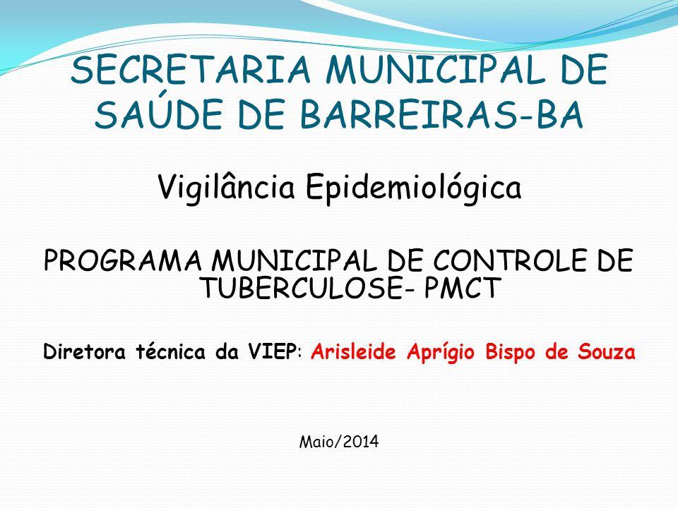 SECRETARIA MUNICIPAL DE SAÚDE DE BARREIRAS-BA Vigilância Epidemiológica PROGRAMA MUNICIPAL DE CONTROLE DE TUBERCULOSE- PMCT Diretora técnica da VIEP: