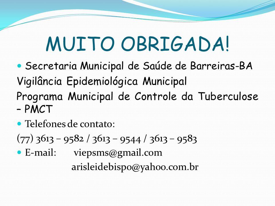 MUITO OBRIGADA! Secretaria Municipal de Saúde de Barreiras-BA Vigilância Epidemiológica Municipal Programa Municipal de Controle da Tuberculose – PMCT