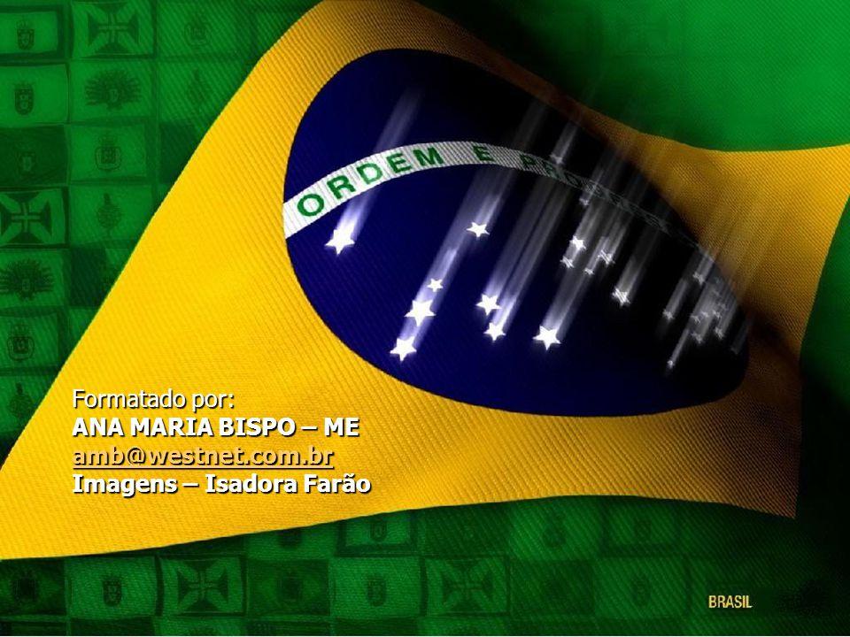 Formatado por: ANA MARIA BISPO – ME amb@westnet.com.br Imagens – Isadora Farão