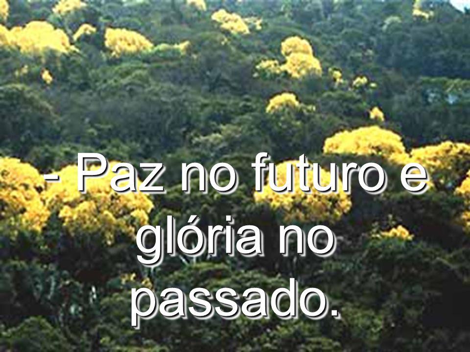 - Paz no futuro e glória no passado.