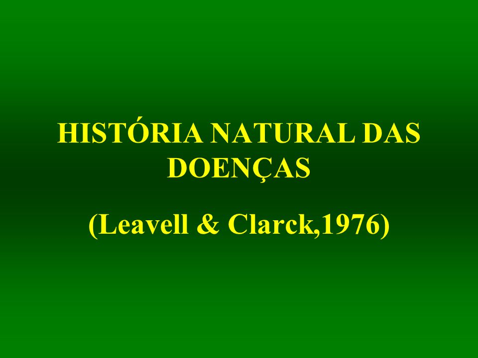 HISTÓRIA NATURAL DAS DOENÇAS (Leavell & Clarck,1976)