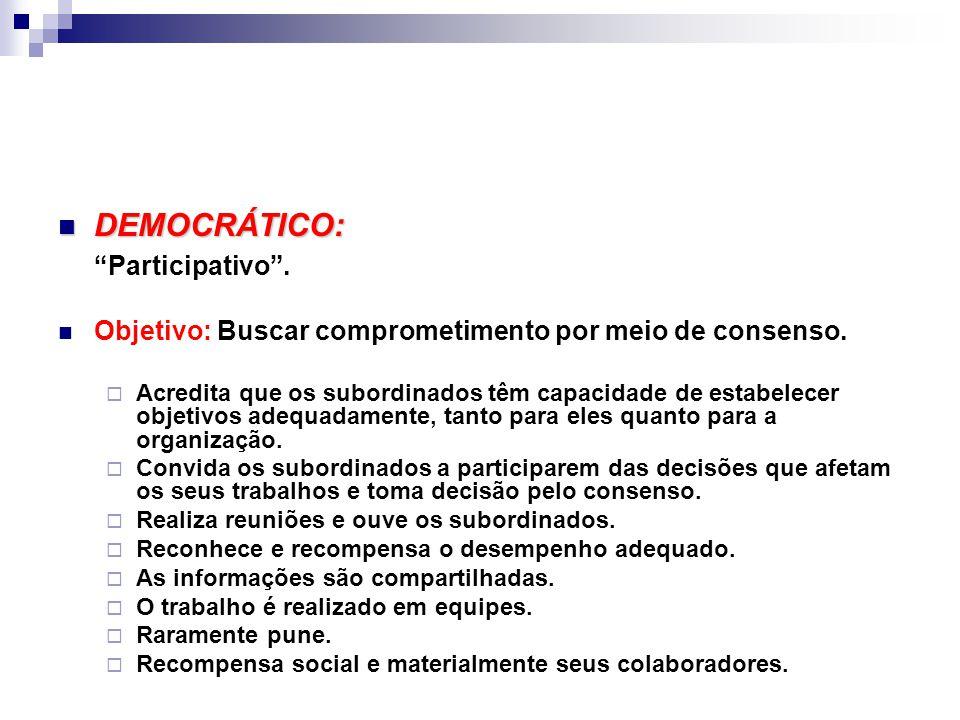 DEMOCRÁTICO: DEMOCRÁTICO: Participativo .Objetivo: Buscar comprometimento por meio de consenso.