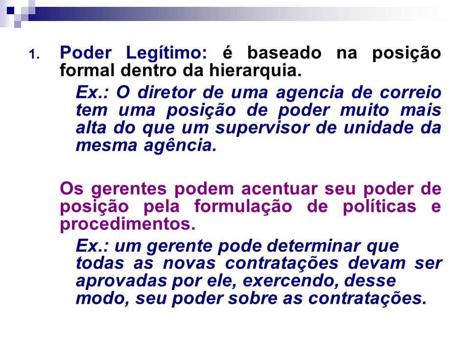 1.Poder Legítimo: é baseado na posição formal dentro da hierarquia.