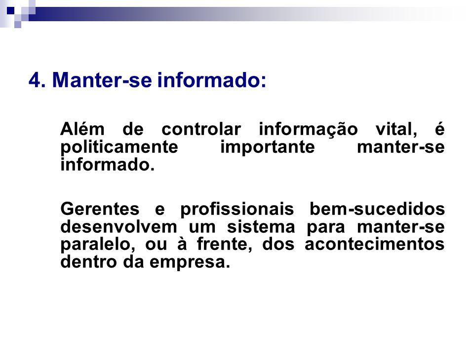 4. Manter-se informado: Além de controlar informação vital, é politicamente importante manter-se informado. Gerentes e profissionais bem-sucedidos des