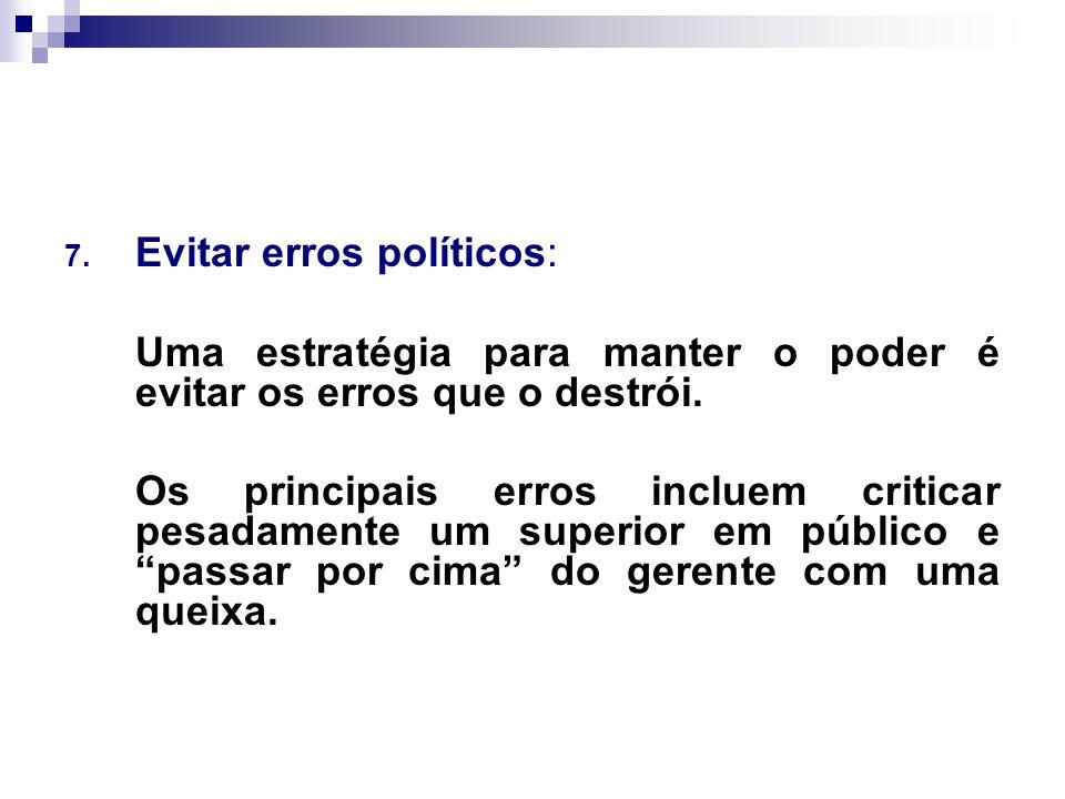 7.Evitar erros políticos: Uma estratégia para manter o poder é evitar os erros que o destrói.