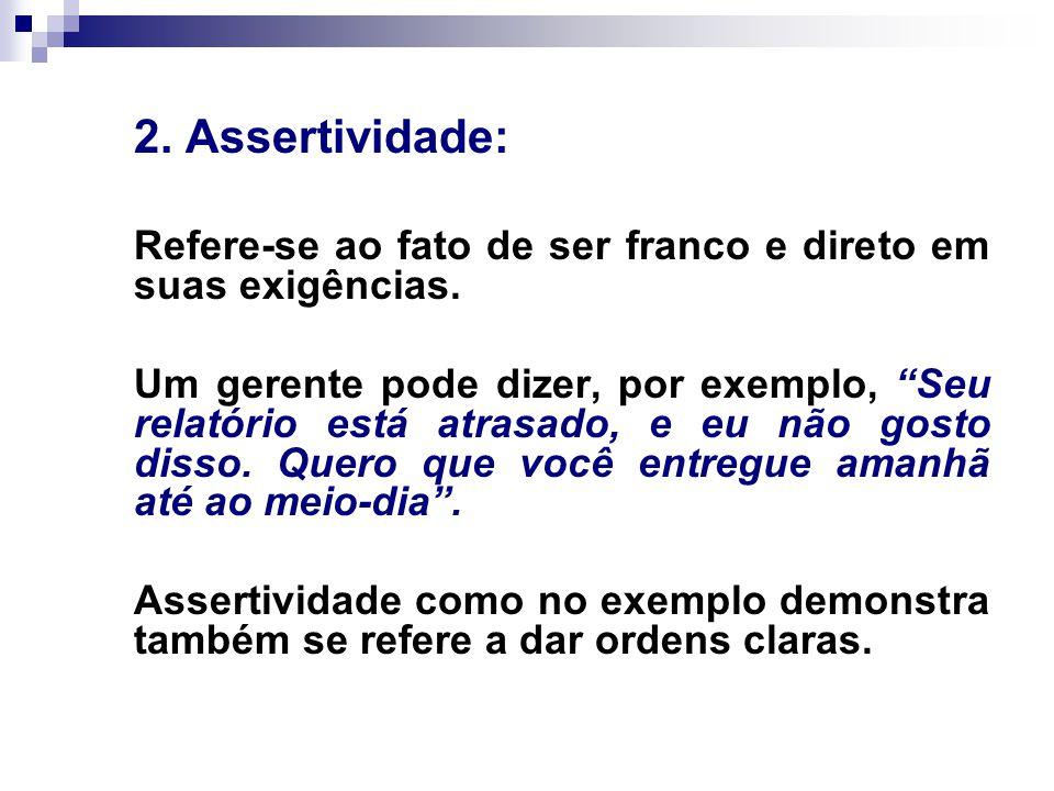2.Assertividade: Refere-se ao fato de ser franco e direto em suas exigências.