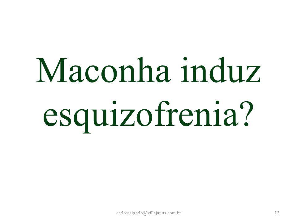 Maconha induz esquizofrenia? carlossalgado@villajanus.com.br12
