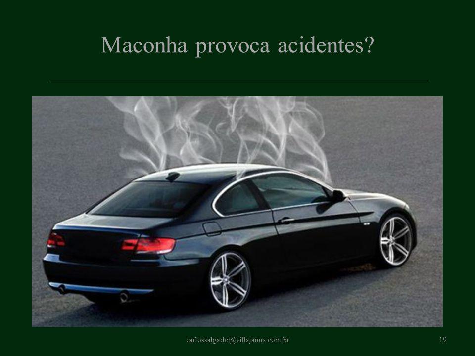 Maconha provoca acidentes? carlossalgado@villajanus.com.br19