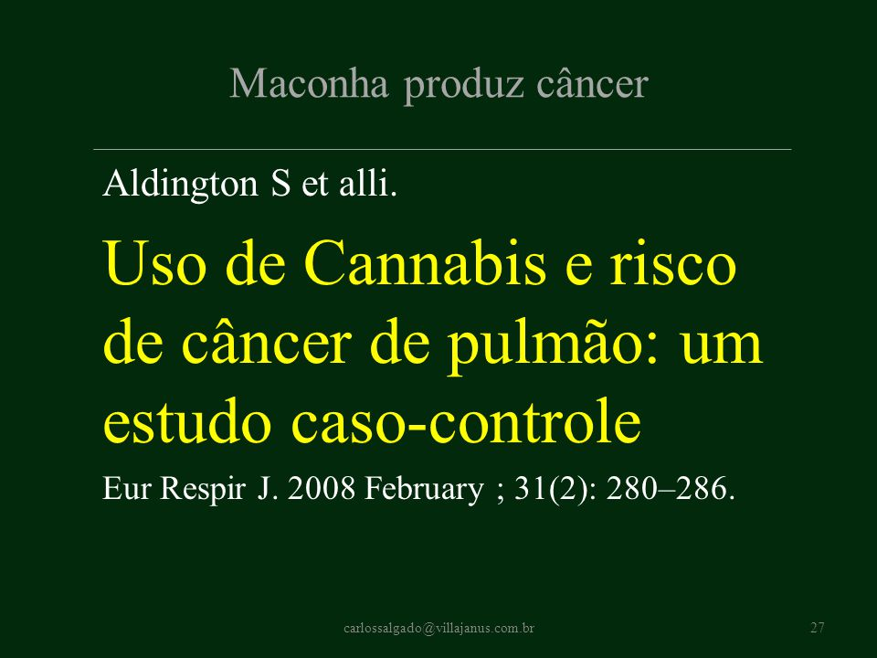 Maconha produz câncer Aldington S et alli. Uso de Cannabis e risco de câncer de pulmão: um estudo caso-controle Eur Respir J. 2008 February ; 31(2): 2