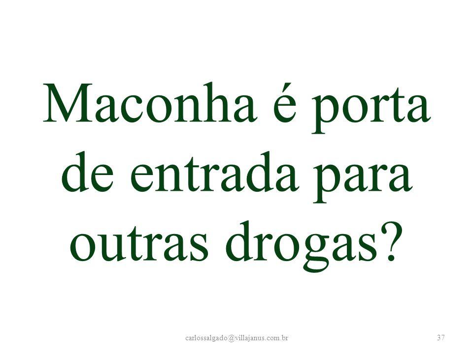 Maconha é porta de entrada para outras drogas? carlossalgado@villajanus.com.br37