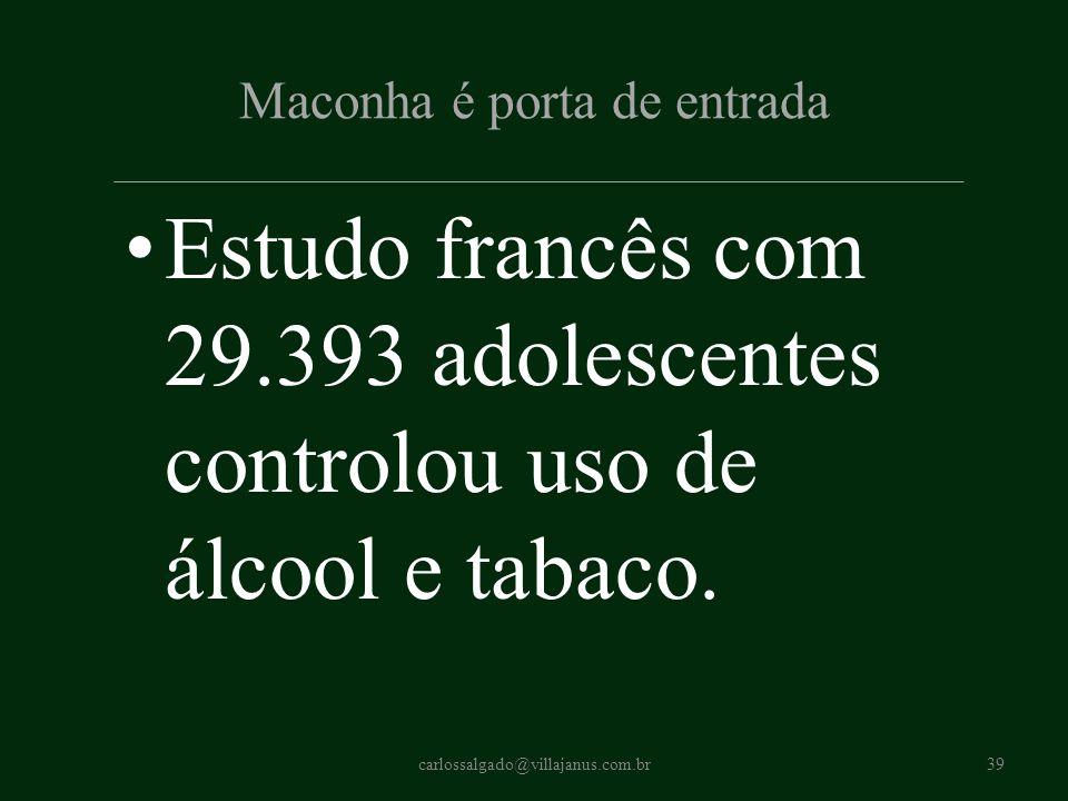 Maconha é porta de entrada Estudo francês com 29.393 adolescentes controlou uso de álcool e tabaco. carlossalgado@villajanus.com.br39