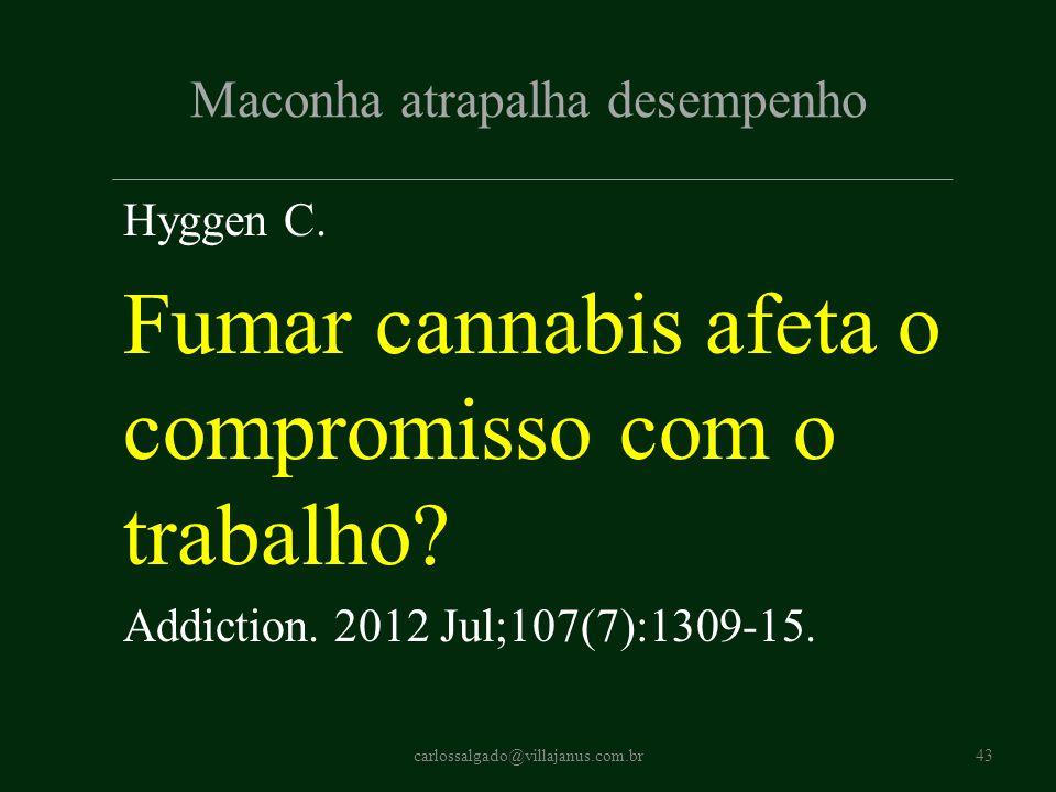 Maconha atrapalha desempenho Hyggen C. Fumar cannabis afeta o compromisso com o trabalho? Addiction. 2012 Jul;107(7):1309-15. carlossalgado@villajanus