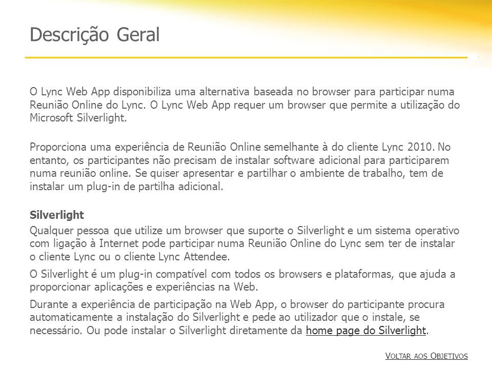 Descrição Geral O Lync Web App disponibiliza uma alternativa baseada no browser para participar numa Reunião Online do Lync.