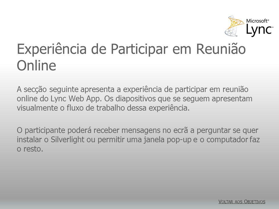 Experiência de Participar em Reunião Online A secção seguinte apresenta a experiência de participar em reunião online do Lync Web App.