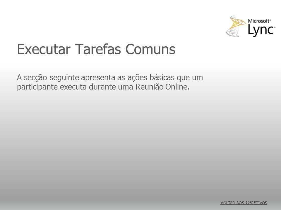Executar Tarefas Comuns V OLTAR AOS O BJETIVOS V OLTAR AOS O BJETIVOS A secção seguinte apresenta as ações básicas que um participante executa durante uma Reunião Online.