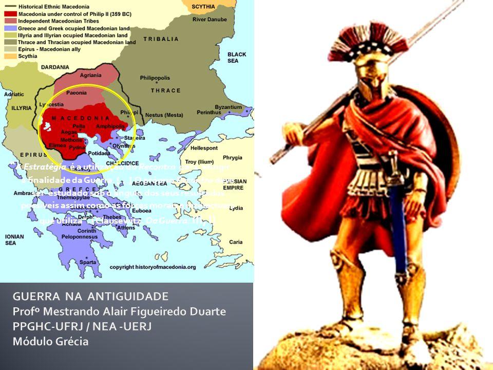 Felipe II e a ascensão macedônica A Ciência Estratégica A Estratégia é a utilização do Recontro para atingir a finalidade da Guerra.