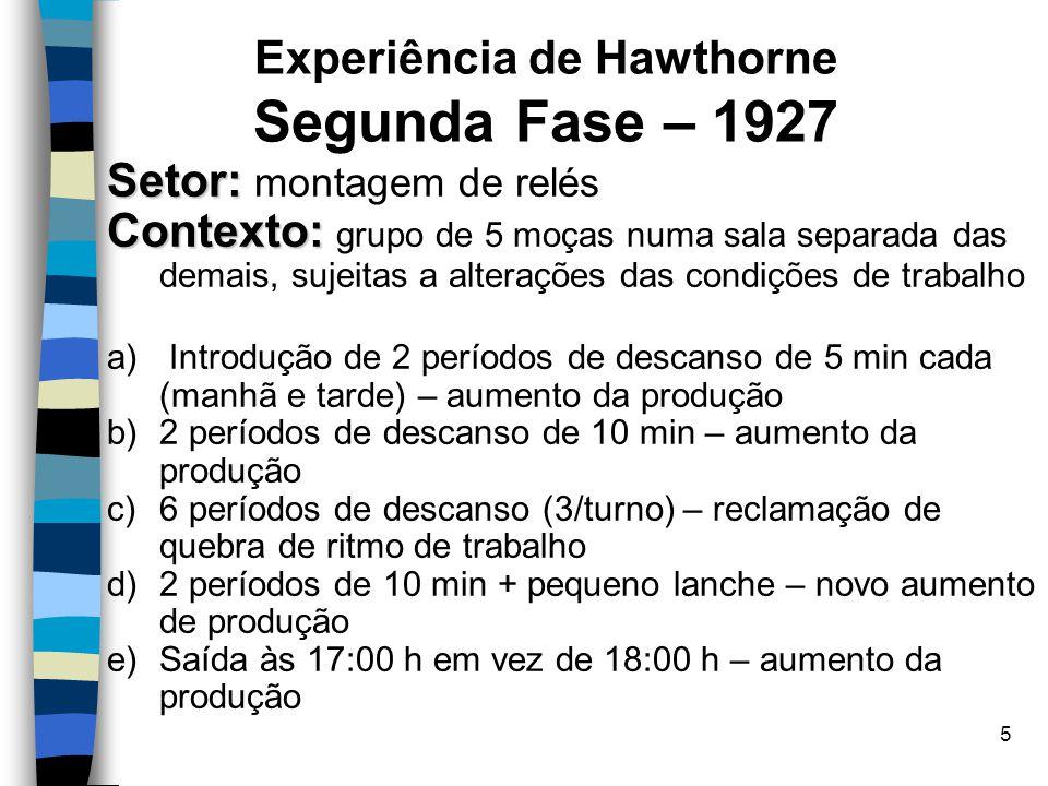 6 Experiência de Hawthorne Segunda Fase – 1927 f)Saída às 16:00 h – produção estacionária g)Grupo volta a trabalhar até as 17:00 h – produção aumenta de forma significativa h)Eliminado o trabalho aos sábados – novo aumento da produção i)Retirou-se todos os benefícios por 12 semanas: novo aumento de produção Conclusão: Conclusão: Produção maior explicada muito pouco pelas medidas de melhoramento físico, mas principalmente pela formação de um grupo de trabalho coeso e satisfeito, com supervisão mais branda, maior liberdade e menor ansiedade